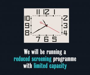 We will be running a reduced screening programme with limited capacity