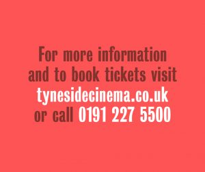for more information and to book tickets visit tynesidecinema.co.uk or call 01912275500