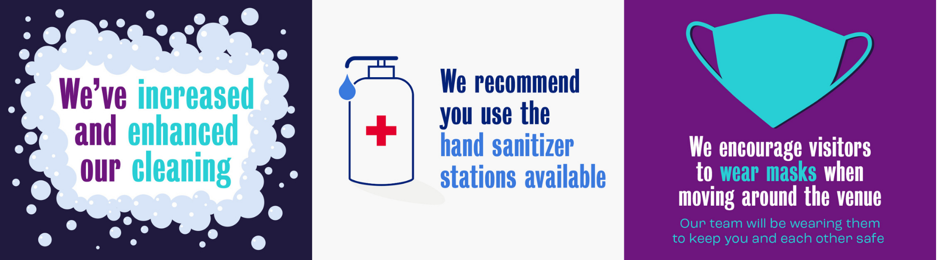 We've increased and enhanced our cleaning. We recommend you use the hand sanitiser stations available. We encourage visitors to wear masks when moving around the venue. Our team will be wearing them to keep you and each other safe.